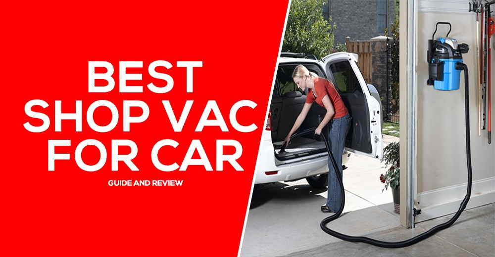 Best Shop Vac For Car Review and Guide