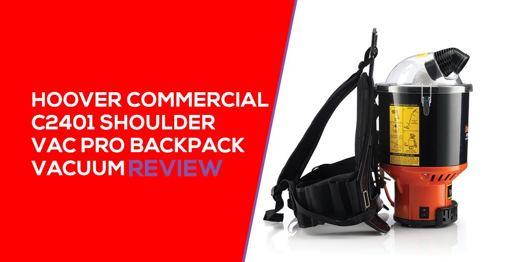 Hoover Commercial C2401 Backpack Vacuum Review
