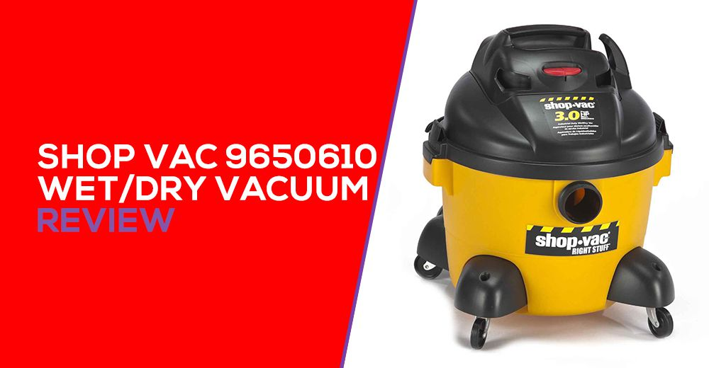Shop-Vac 9650610 Wet Dry Vacuum Review