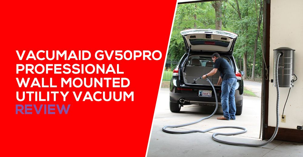 VacuMaid GV50PRO Professional Wall Mounted Utility Vacuum Review